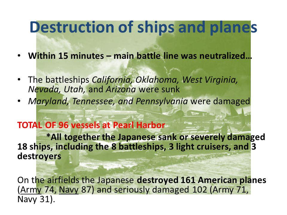 Destruction of ships and planes Within 15 minutes – main battle line was neutralized… The battleships California, Oklahoma, West Virginia, Nevada, Uta
