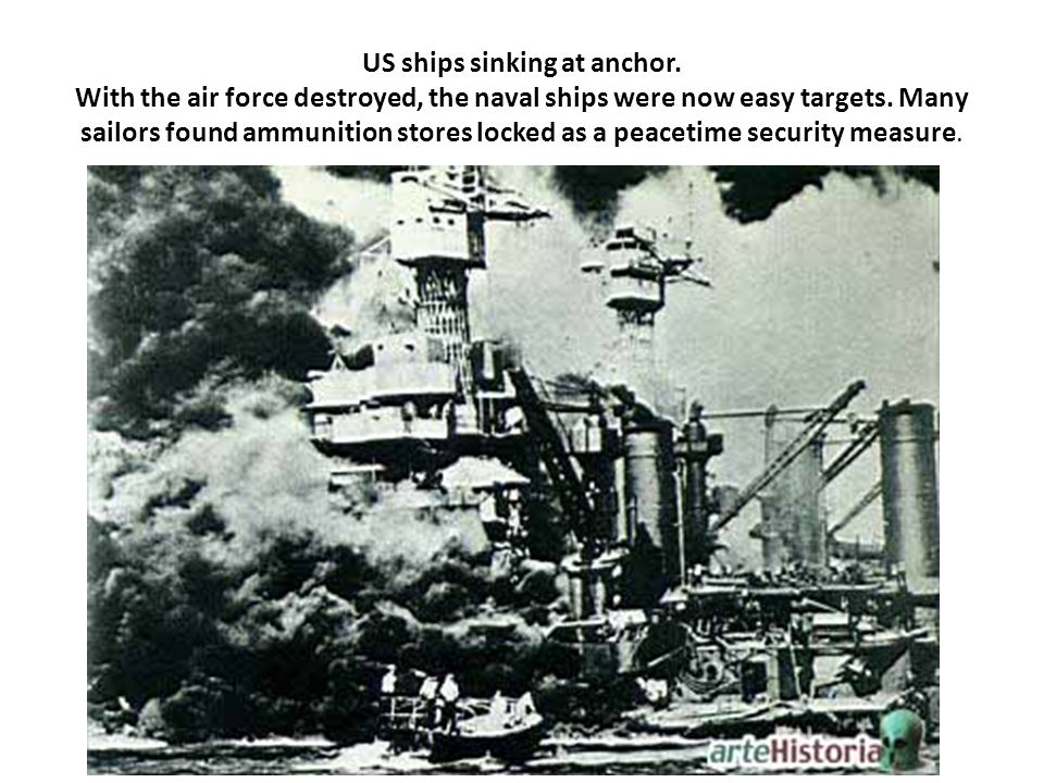 US ships sinking at anchor. With the air force destroyed, the naval ships were now easy targets. Many sailors found ammunition stores locked as a peac