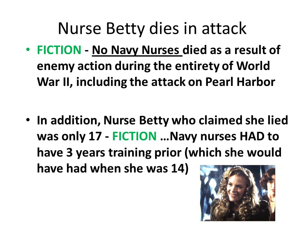 Nurse Betty dies in attack FICTION - No Navy Nurses died as a result of enemy action during the entirety of World War II, including the attack on Pear