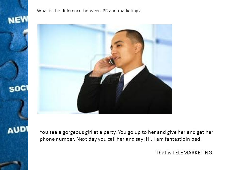 What is the difference between PR and marketing. You see a gorgeous girl at a party.