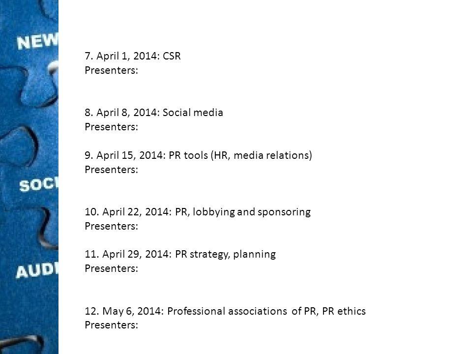 7. April 1, 2014: CSR Presenters: 8. April 8, 2014: Social media Presenters: 9.