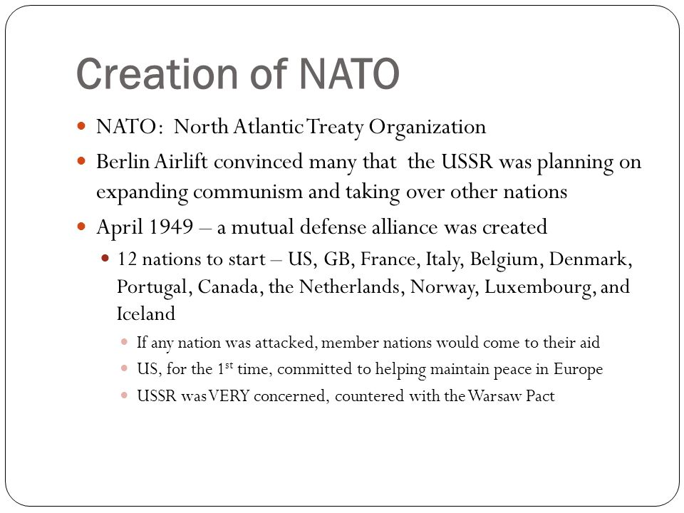 Creation of NATO NATO: North Atlantic Treaty Organization Berlin Airlift convinced many that the USSR was planning on expanding communism and taking o