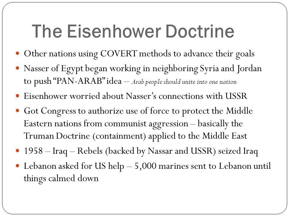The Eisenhower Doctrine Other nations using COVERT methods to advance their goals Nasser of Egypt began working in neighboring Syria and Jordan to pus