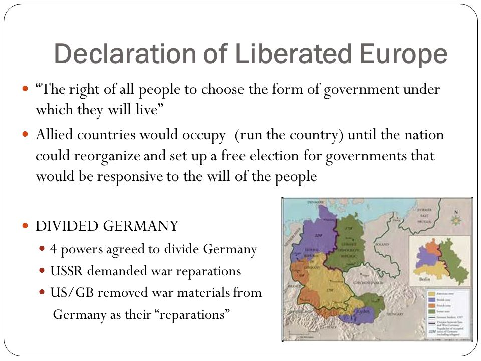 "Declaration of Liberated Europe ""The right of all people to choose the form of government under which they will live"" Allied countries would occupy (r"