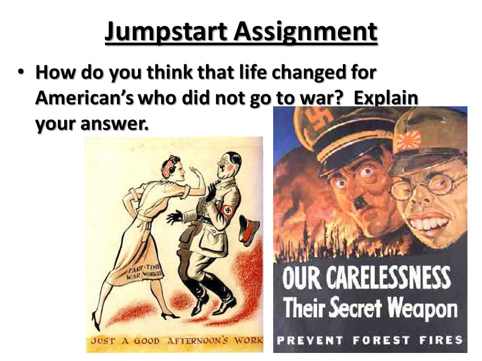 Jumpstart Assignment How do you think that life changed for American's who did not go to war.