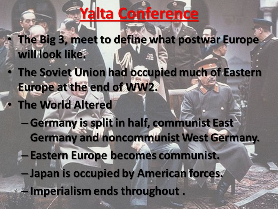 Yalta Conference The Big 3, meet to define what postwar Europe will look like.