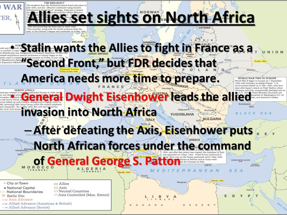 Allies set sights on North Africa Stalin wants the Allies to fight in France as a Second Front, but FDR decides that America needs more time to prepare.