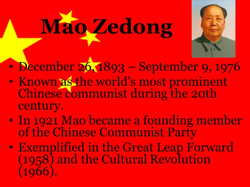 Mao Zedong December 26, 1893 – September 9, 1976 Known as the world s most prominent Chinese communist during the 20th century.