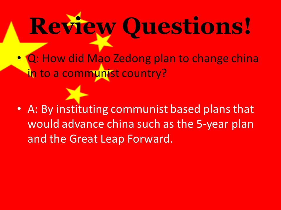 Review Questions. Q: How did Mao Zedong plan to change china in to a communist country.