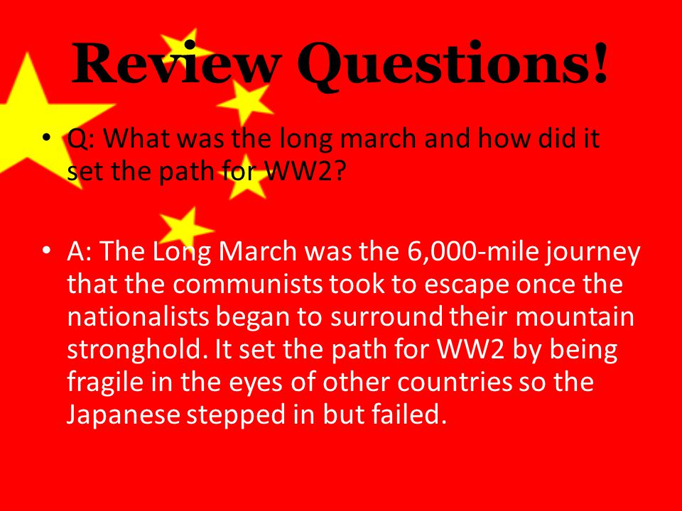 Review Questions. Q: What was the long march and how did it set the path for WW2.