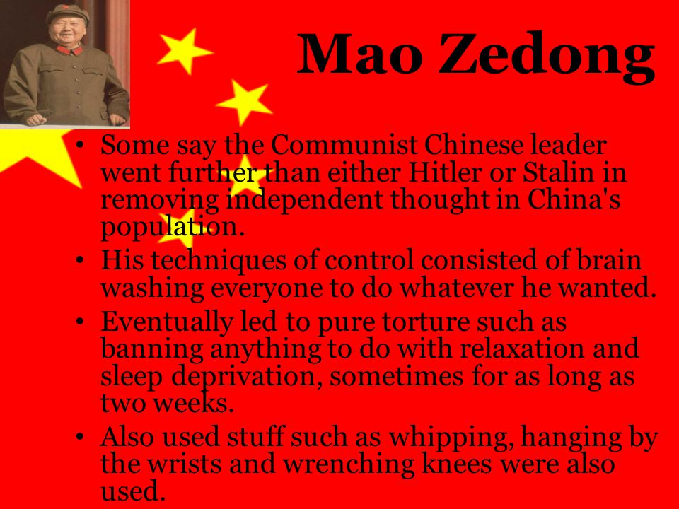 Mao Zedong Some say the Communist Chinese leader went further than either Hitler or Stalin in removing independent thought in China s population.