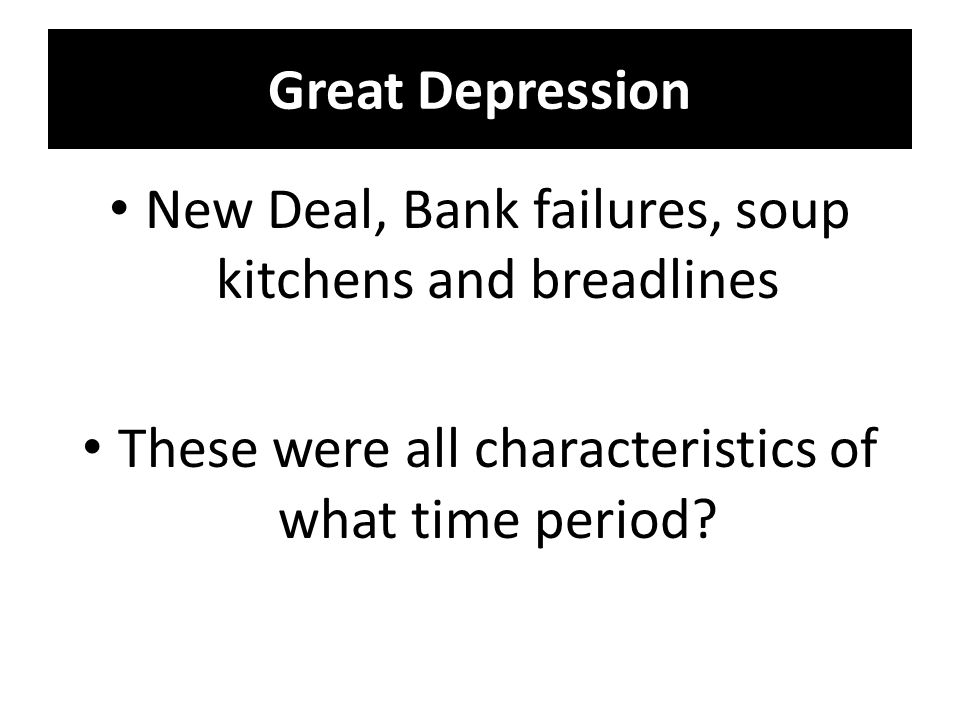 Great Depression New Deal, Bank failures, soup kitchens and breadlines These were all characteristics of what time period?