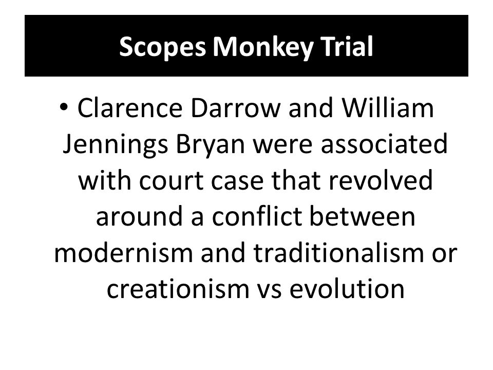 Scopes Monkey Trial Clarence Darrow and William Jennings Bryan were associated with court case that revolved around a conflict between modernism and t