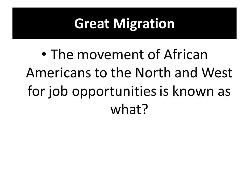 Great Migration The movement of African Americans to the North and West for job opportunities is known as what