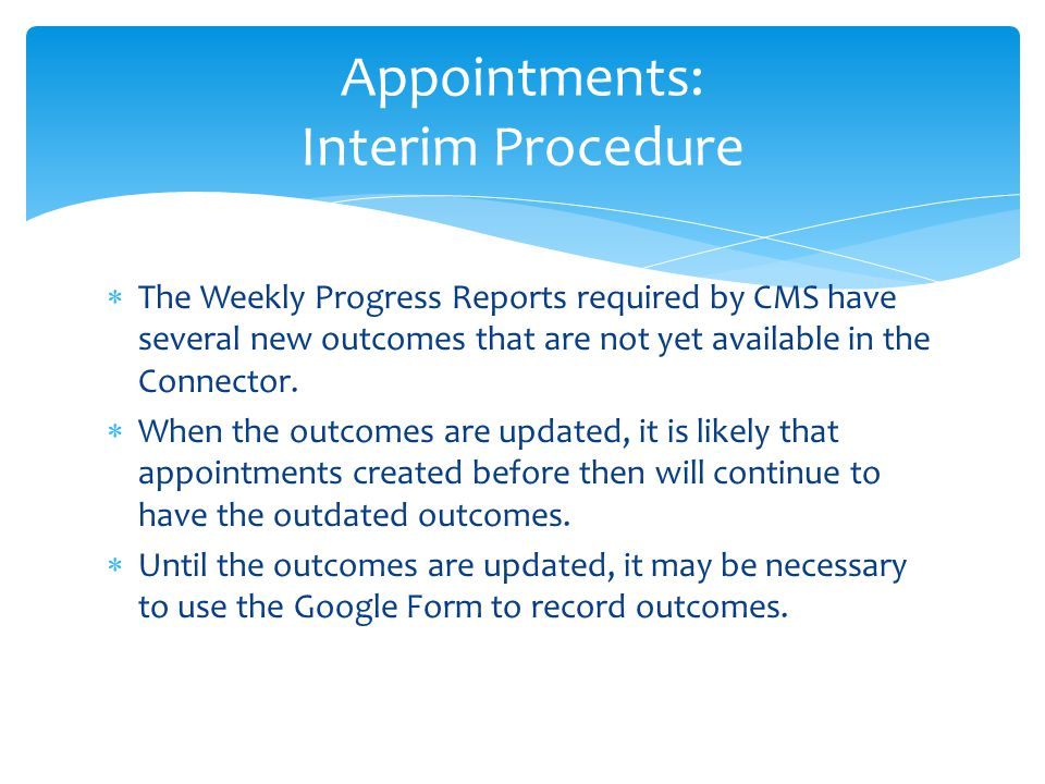  The Weekly Progress Reports required by CMS have several new outcomes that are not yet available in the Connector.