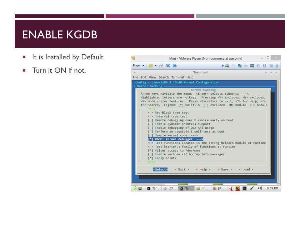 ENABLE KGDB  It is Installed by Default  Turn it ON if not.