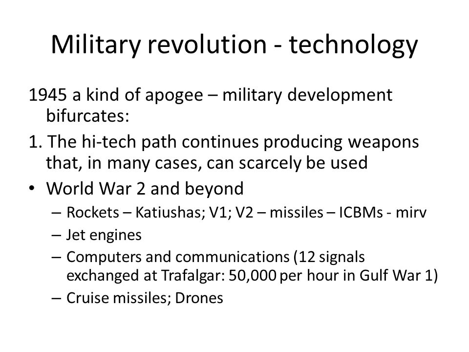 Military revolution - technology 1945 a kind of apogee – military development bifurcates: 1.