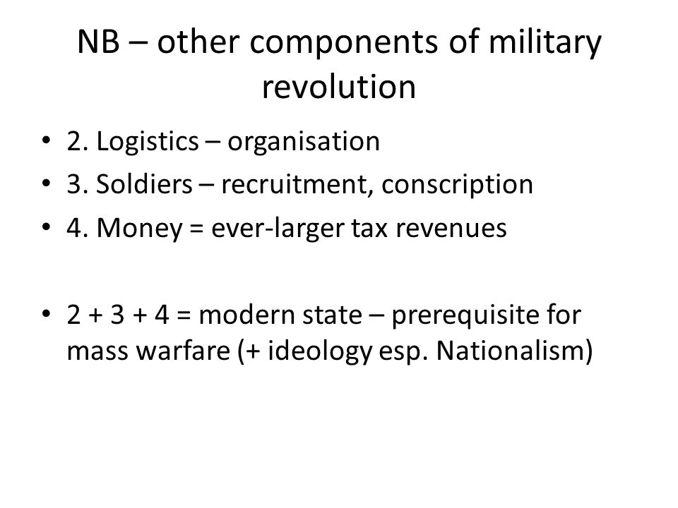 NB – other components of military revolution 2. Logistics – organisation 3.