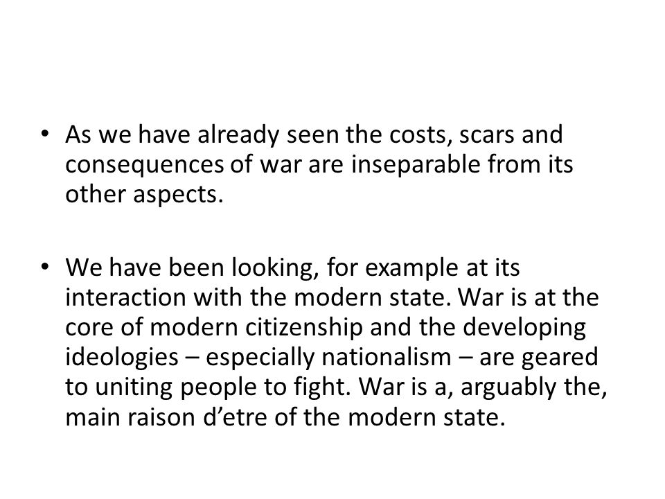 As we have already seen the costs, scars and consequences of war are inseparable from its other aspects.