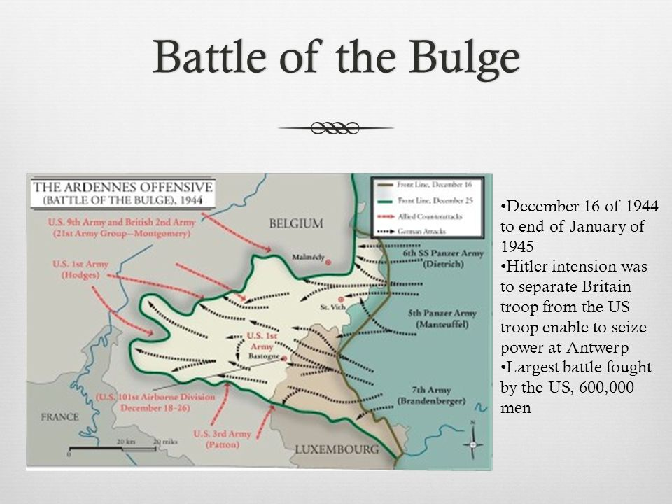 Battle of the BulgeBattle of the Bulge December 16 of 1944 to end of January of 1945 Hitler intension was to separate Britain troop from the US troop enable to seize power at Antwerp Largest battle fought by the US, 600,000 men