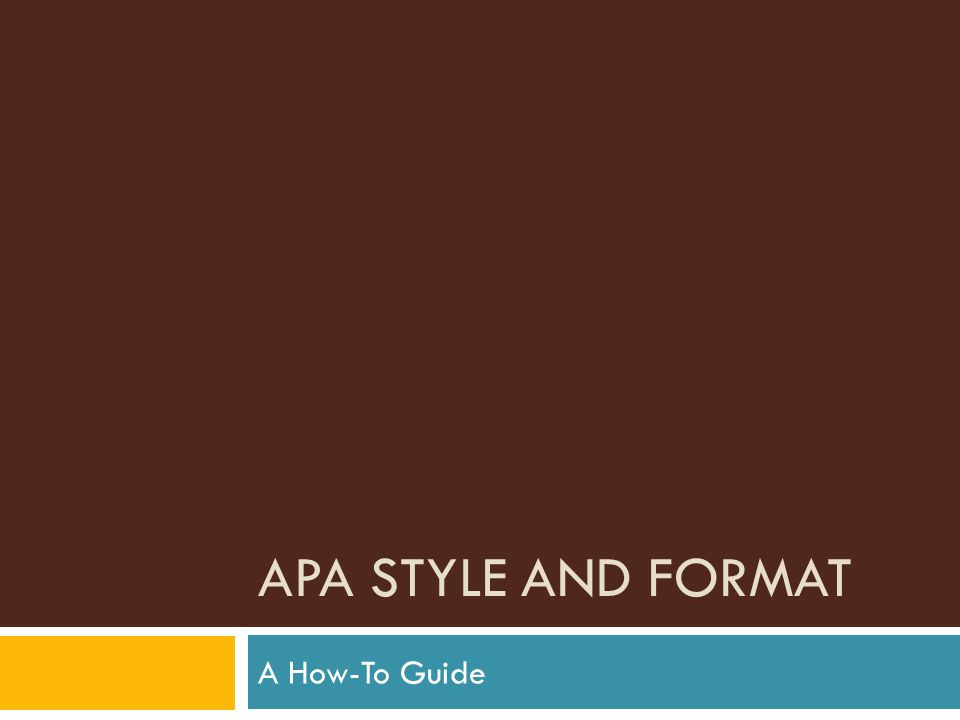 APA STYLE AND FORMAT A How-To Guide