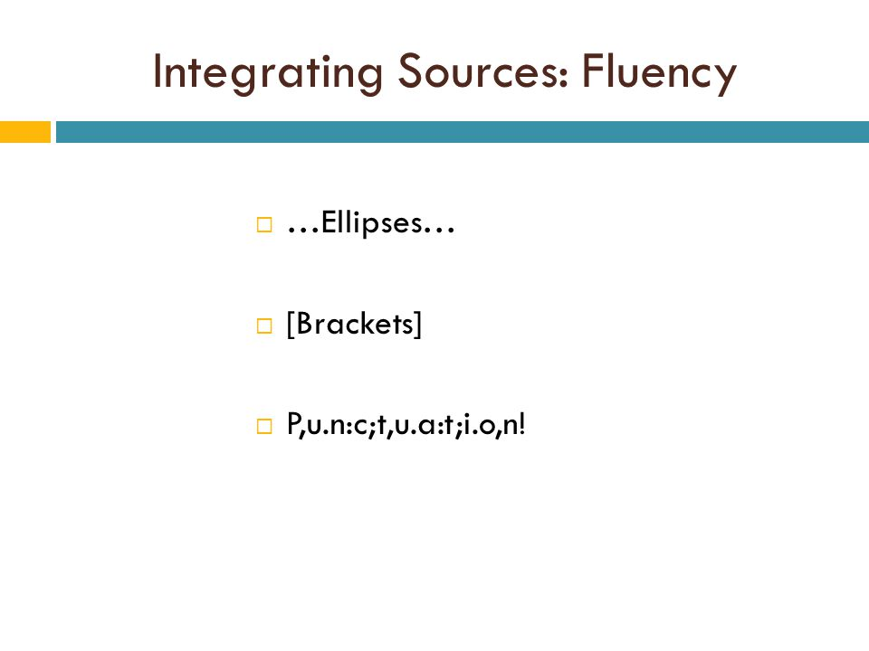 Integrating Sources: Fluency  …Ellipses…  [Brackets]  P,u.n:c;t,u.a:t;i.o,n!