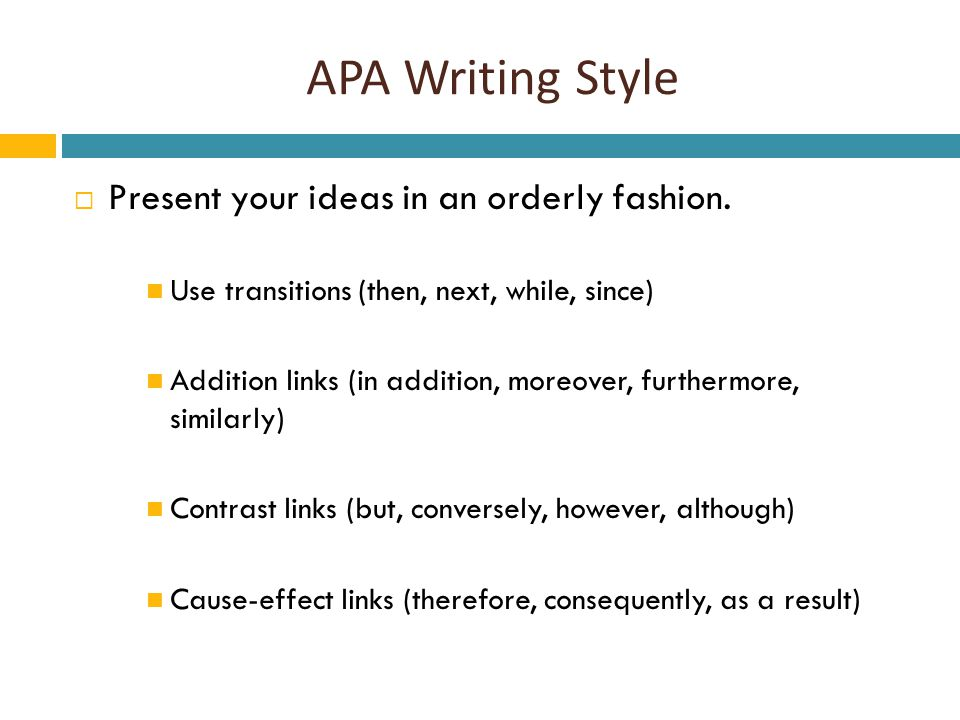 APA Writing Style  Present your ideas in an orderly fashion.