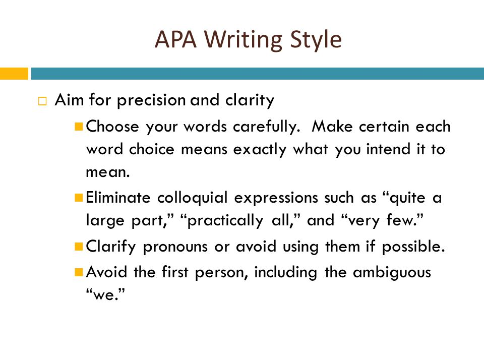 APA Writing Style  Aim for precision and clarity Choose your words carefully.