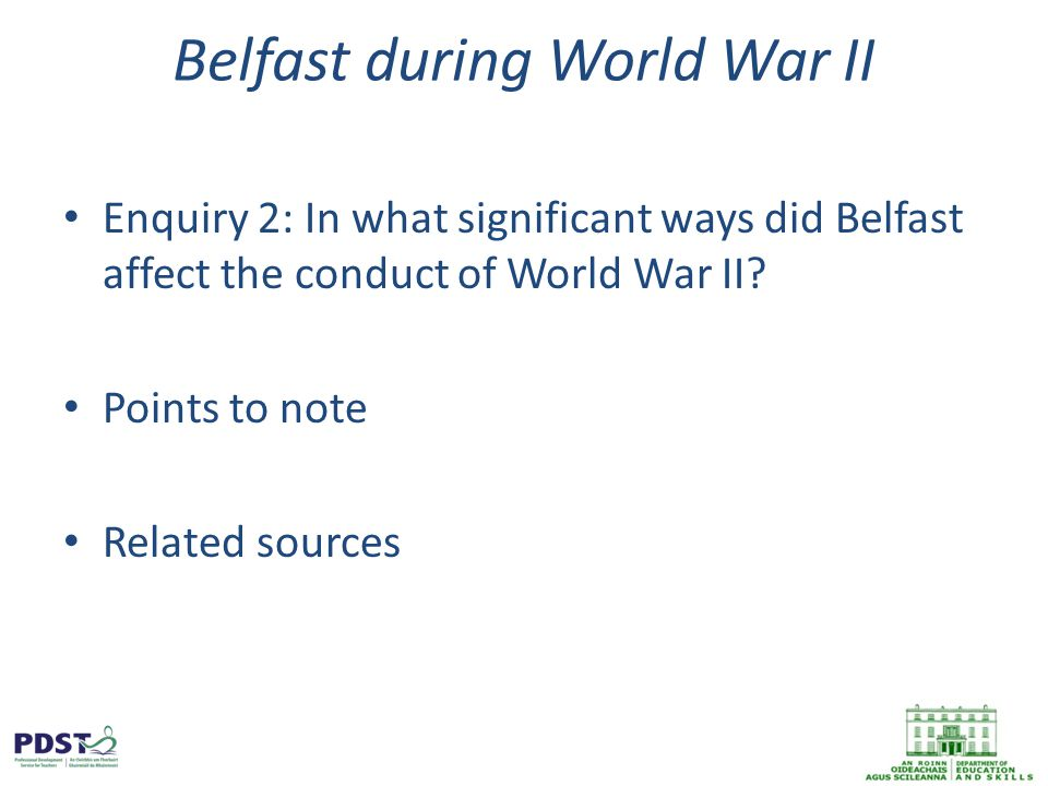 Belfast during World War II Enquiry 2: In what significant ways did Belfast affect the conduct of World War II.