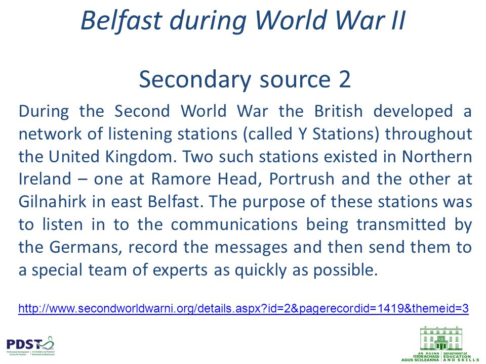 Belfast during World War II Secondary source 2 During the Second World War the British developed a network of listening stations (called Y Stations) throughout the United Kingdom.
