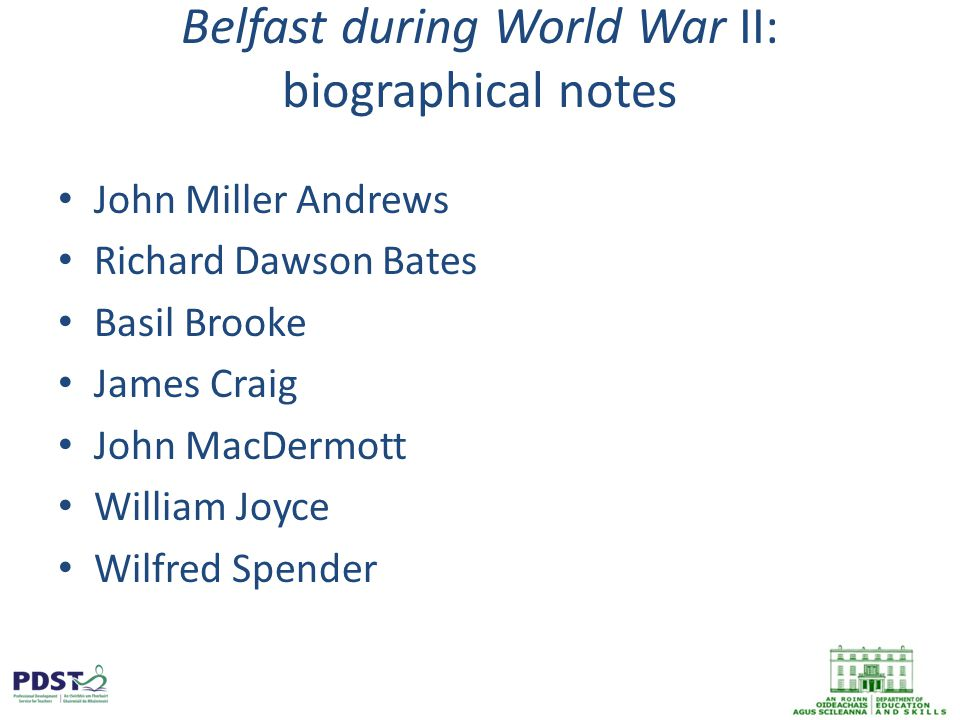 Belfast during World War II: biographical notes John Miller Andrews Richard Dawson Bates Basil Brooke James Craig John MacDermott William Joyce Wilfred Spender