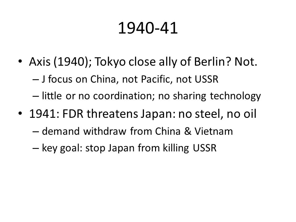 1940-41 Axis (1940); Tokyo close ally of Berlin. Not.
