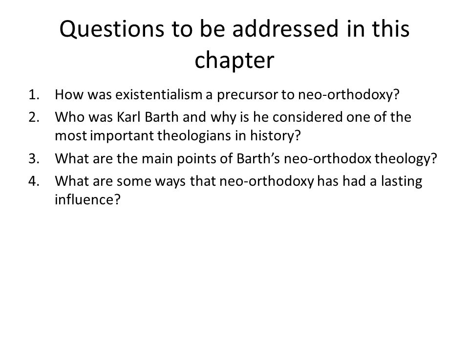 Questions to be addressed in this chapter 1.How was existentialism a precursor to neo-orthodoxy.
