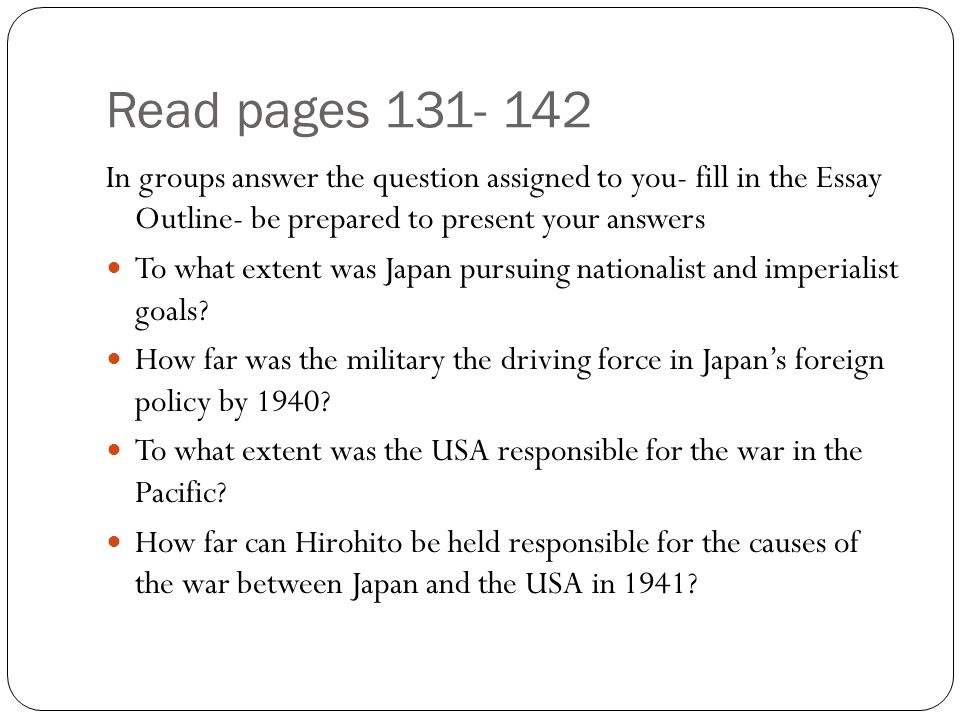 Read pages 131- 142 In groups answer the question assigned to you- fill in the Essay Outline- be prepared to present your answers To what extent was J
