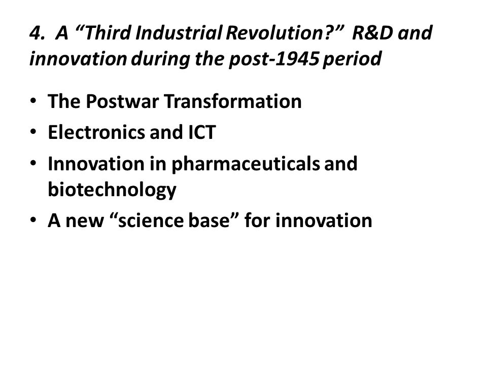"""4. A """"Third Industrial Revolution?"""" R&D and innovation during the post-1945 period The Postwar Transformation Electronics and ICT Innovation in pharma"""