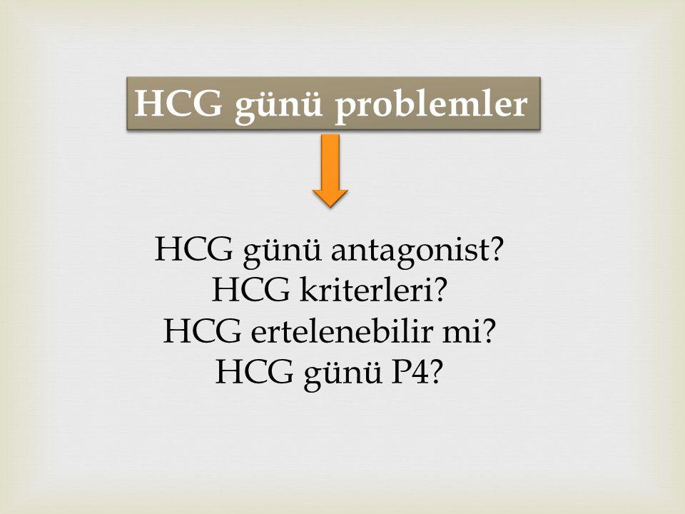 HCG günü problemler HCG günü antagonist? HCG kriterleri? HCG ertelenebilir mi? HCG günü P4?