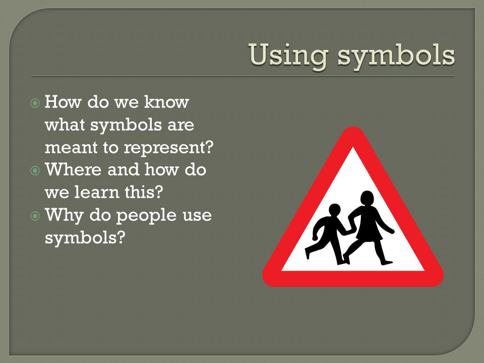  How do we know what symbols are meant to represent.