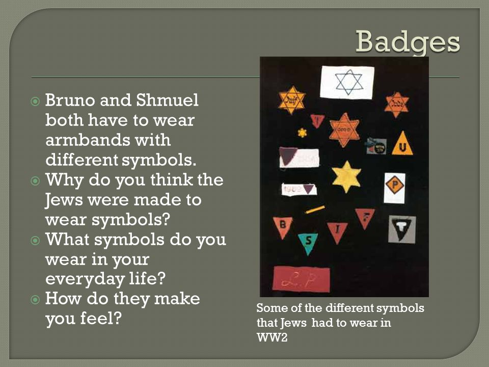  Bruno and Shmuel both have to wear armbands with different symbols.