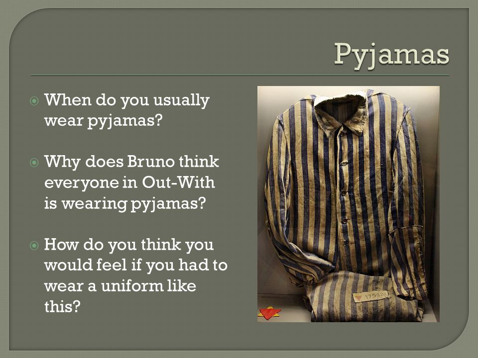  When do you usually wear pyjamas.  Why does Bruno think everyone in Out-With is wearing pyjamas.
