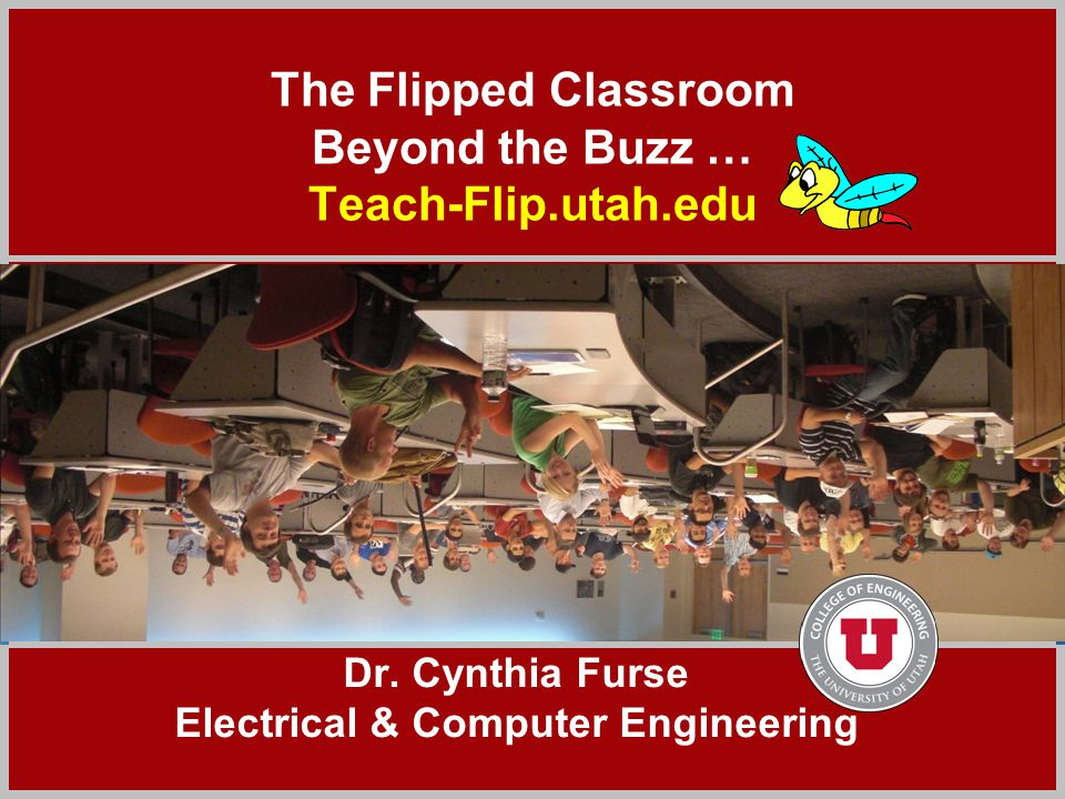 Click to add title The Flipped Classroom Beyond the Buzz … Teach-Flip.utah.edu Dr.