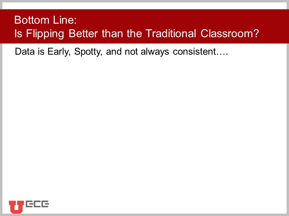 Click to add title Bottom Line: Is Flipping Better than the Traditional Classroom.