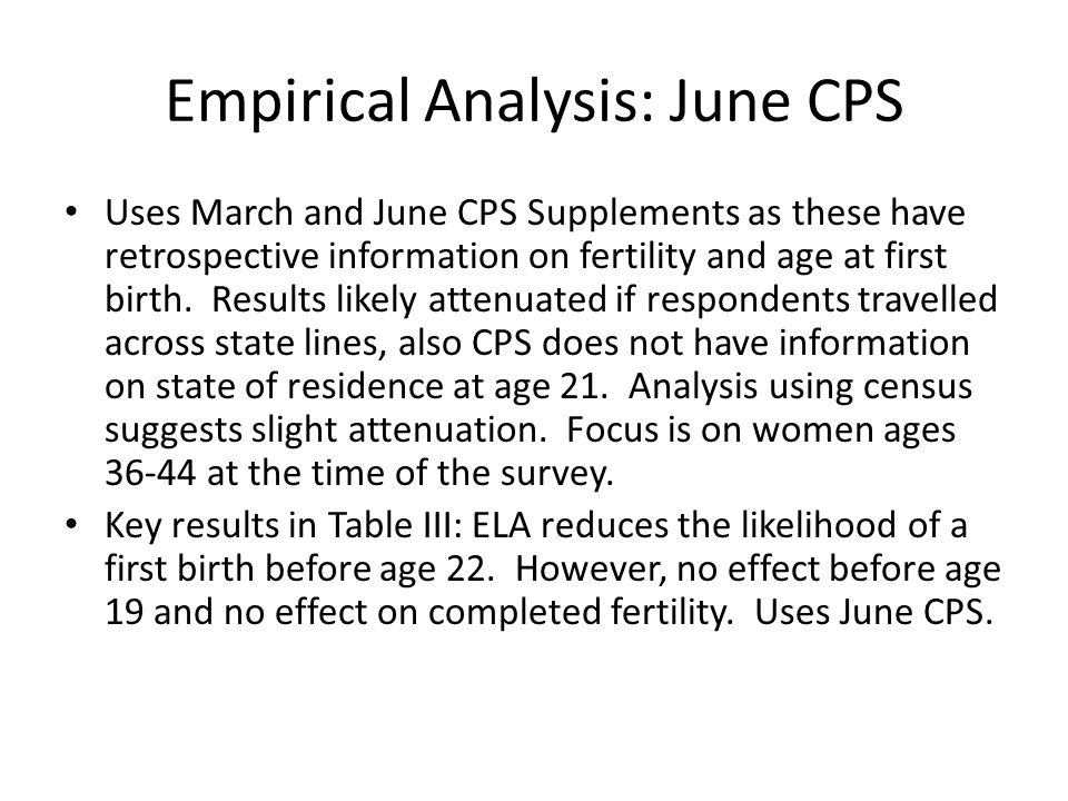 Empirical Analysis: June CPS Uses March and June CPS Supplements as these have retrospective information on fertility and age at first birth.