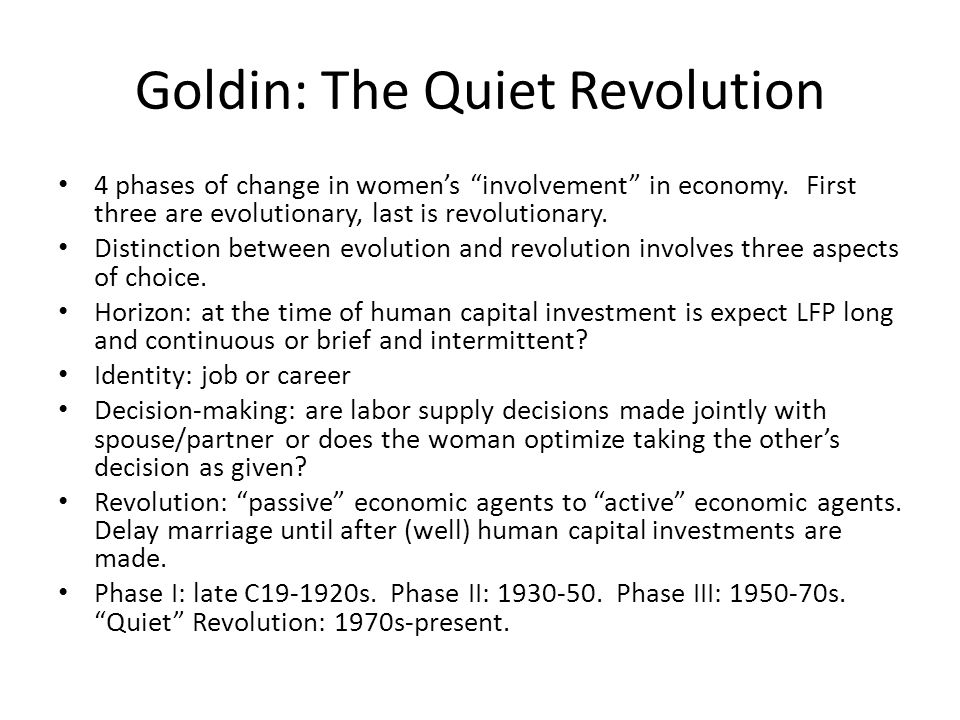 Goldin: The Quiet Revolution 4 phases of change in women's involvement in economy.