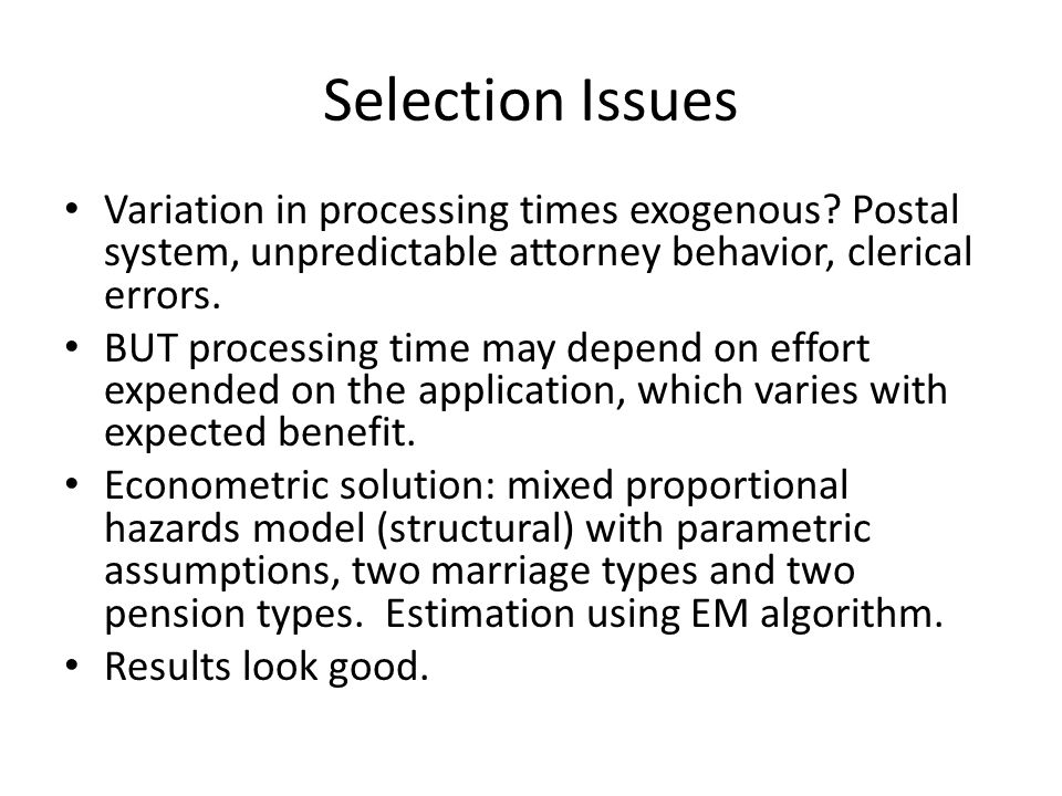Selection Issues Variation in processing times exogenous.