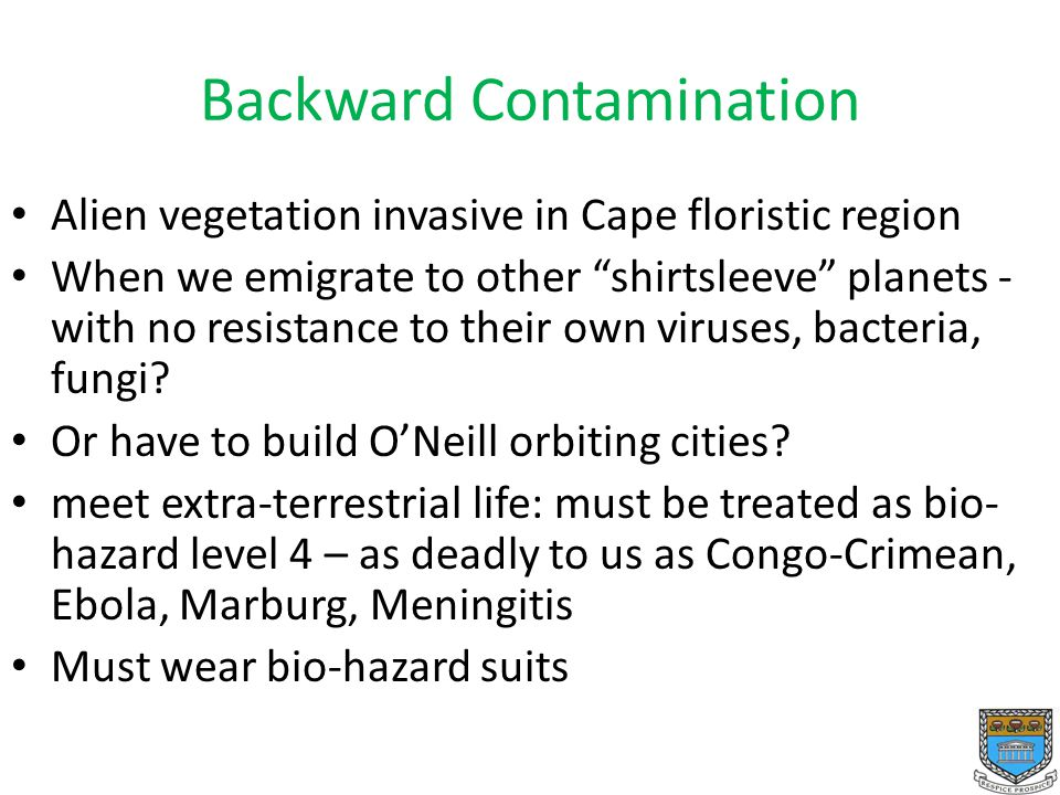 Backward Contamination Alien vegetation invasive in Cape floristic region When we emigrate to other shirtsleeve planets - with no resistance to their own viruses, bacteria, fungi.