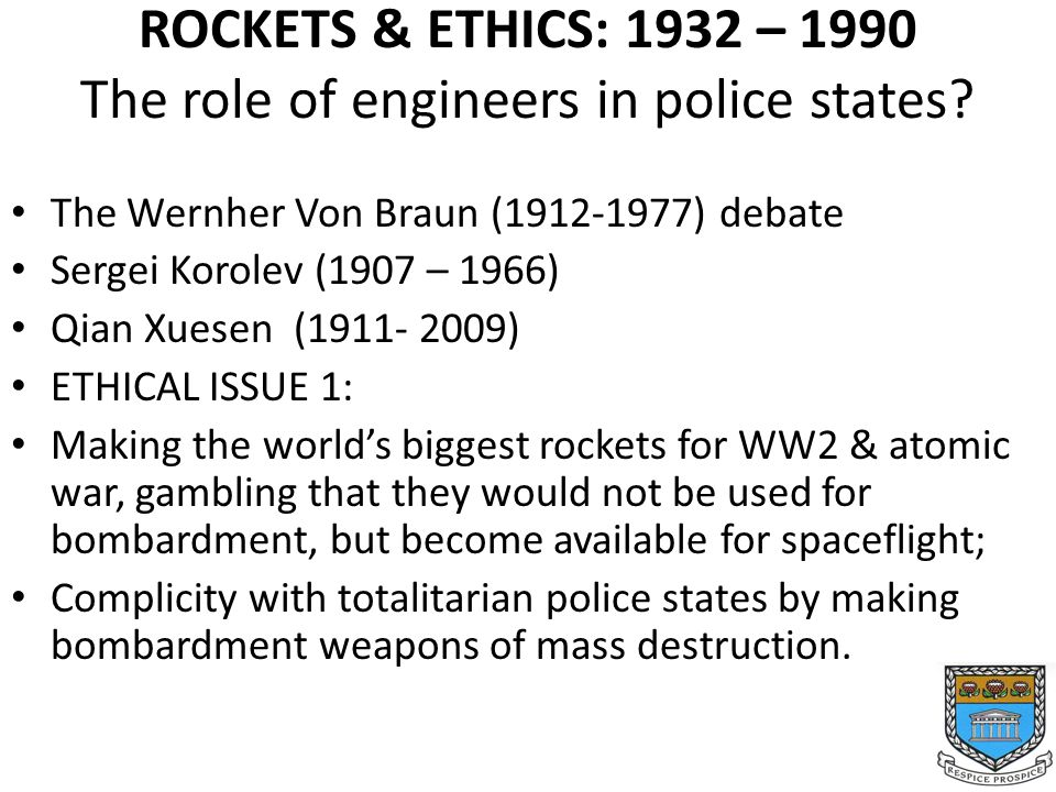 ROCKETS & ETHICS: 1932 – 1990 The role of engineers in police states.