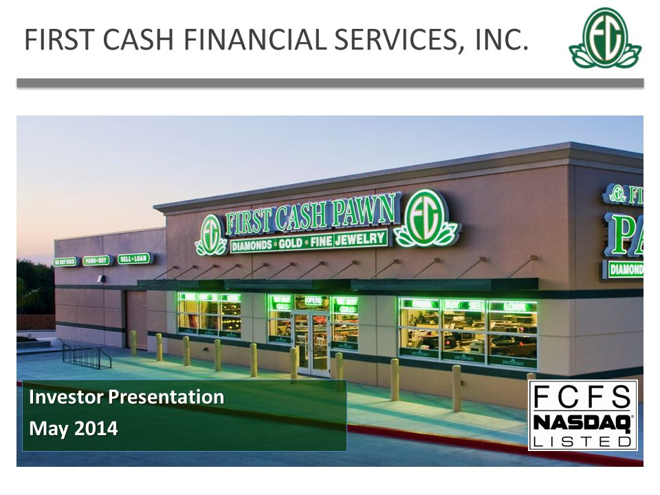 FIRST CASH FINANCIAL SERVICES, INC. Investor Presentation May 2014