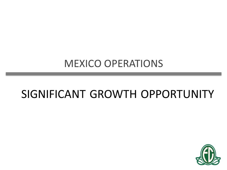 MEXICO OPERATIONS SIGNIFICANT GROWTH OPPORTUNITY