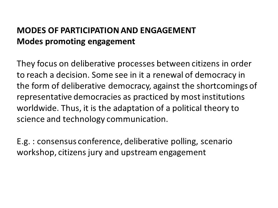 MODES OF PARTICIPATION AND ENGAGEMENT Modes promoting engagement They focus on deliberative processes between citizens in order to reach a decision.