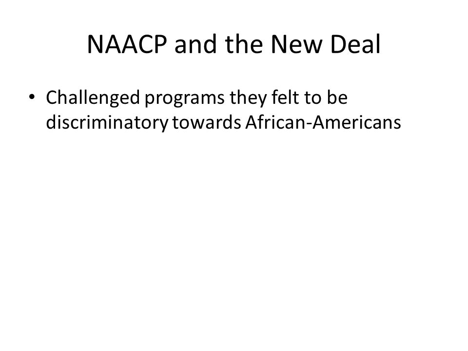 NAACP and the New Deal Challenged programs they felt to be discriminatory towards African-Americans